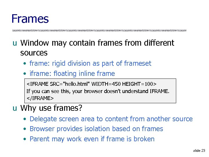 Frames u Window may contain frames from different sources • frame: rigid division as