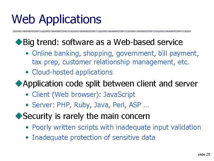 Web Applications u. Big trend: software as a Web-based service • Online banking, shopping,