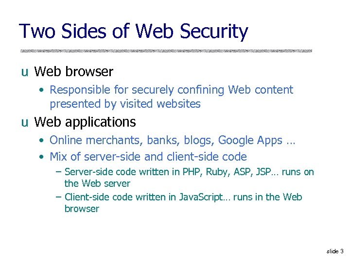 Two Sides of Web Security u Web browser • Responsible for securely confining Web