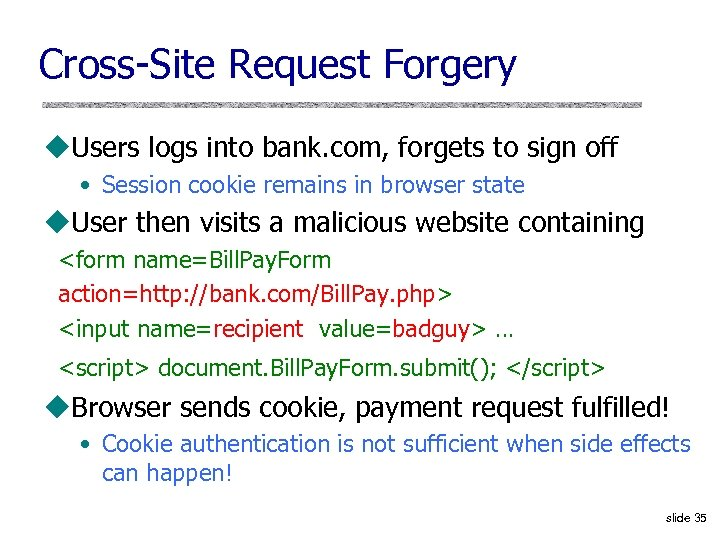 Cross-Site Request Forgery u. Users logs into bank. com, forgets to sign off •