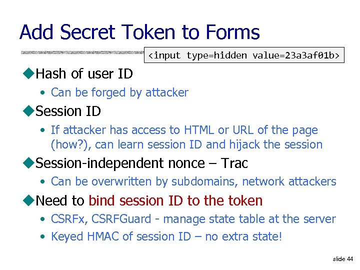 Add Secret Token to Forms <input type=hidden value=23 a 3 af 01 b> u.