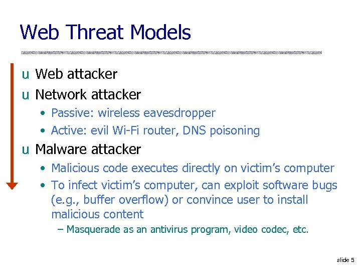 Web Threat Models u Web attacker u Network attacker • Passive: wireless eavesdropper •