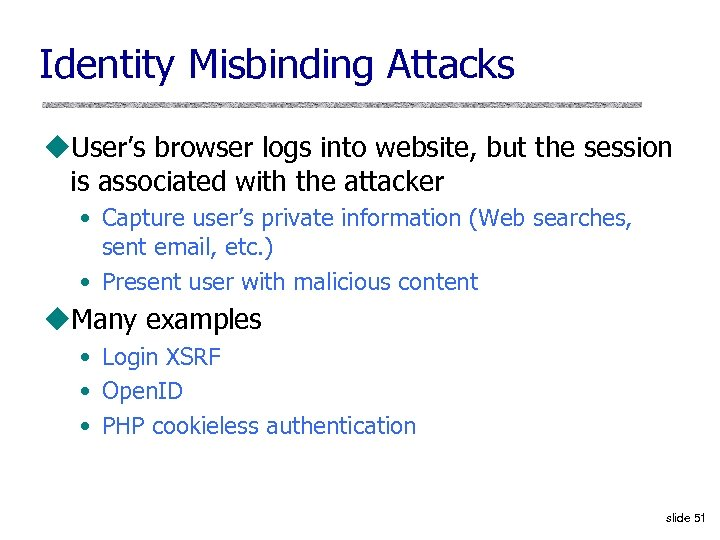Identity Misbinding Attacks u. User's browser logs into website, but the session is associated