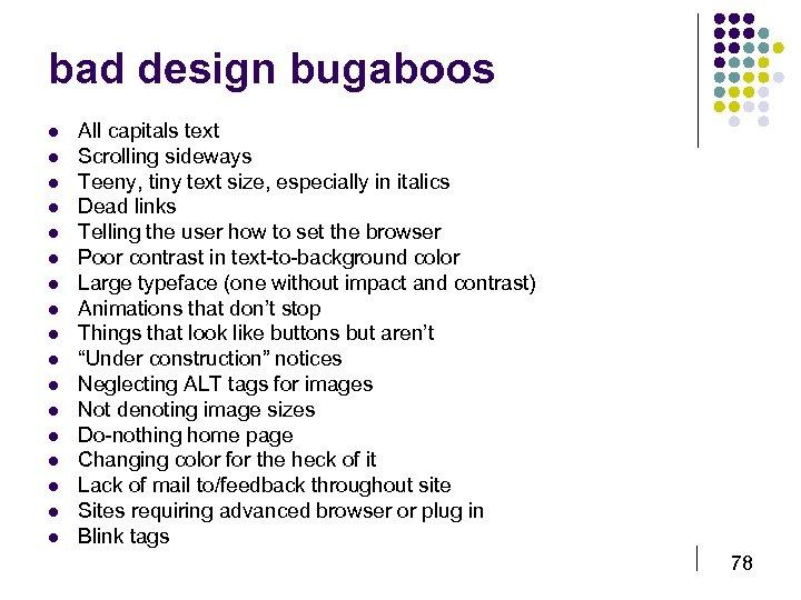 bad design bugaboos l l l l l All capitals text Scrolling sideways Teeny,