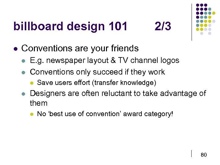 billboard design 101 l 2/3 Conventions are your friends l l E. g. newspaper