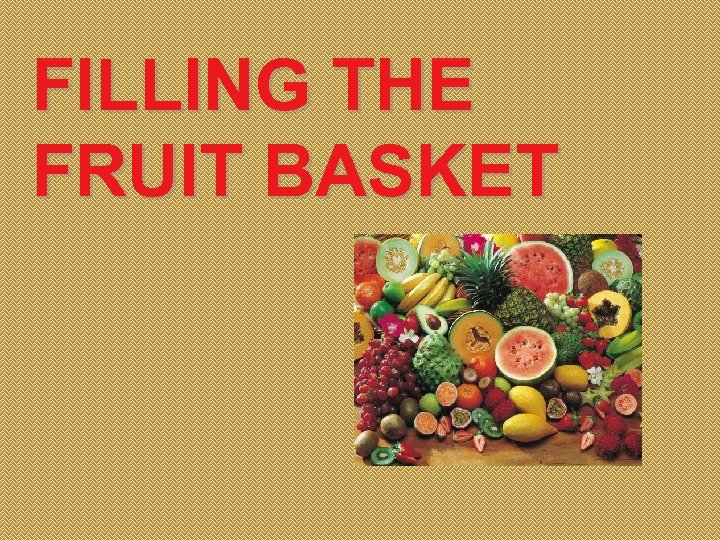 FILLING THE FRUIT BASKET