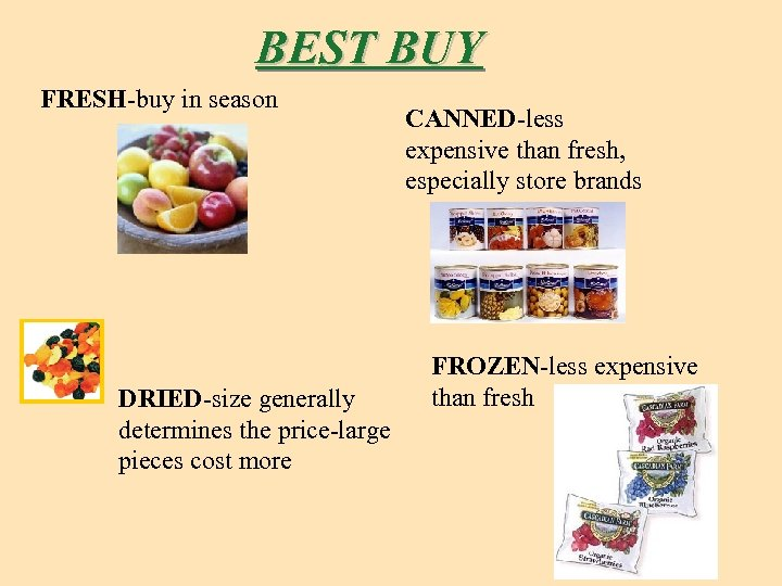 BEST BUY FRESH-buy in season DRIED-size generally determines the price-large pieces cost more CANNED-less