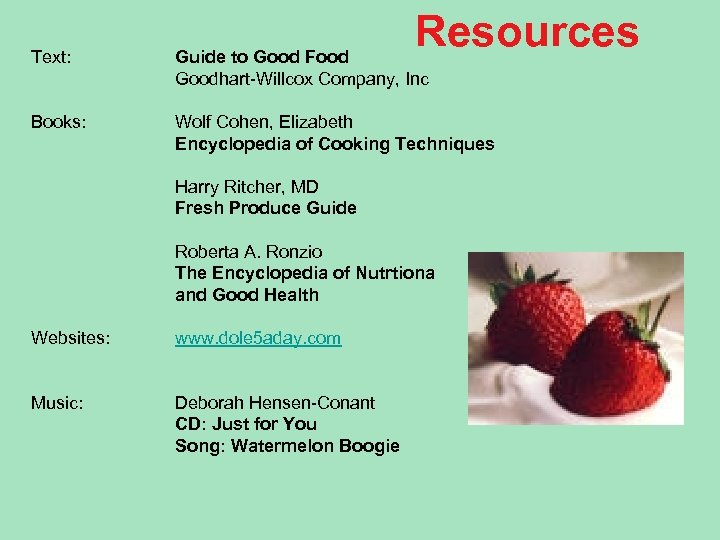 Resources Text: Guide to Good Food Goodhart-Willcox Company, Inc Books: Wolf Cohen, Elizabeth Encyclopedia