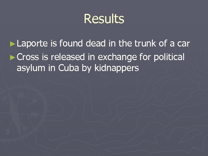Results ► Laporte is found dead in the trunk of a car ► Cross