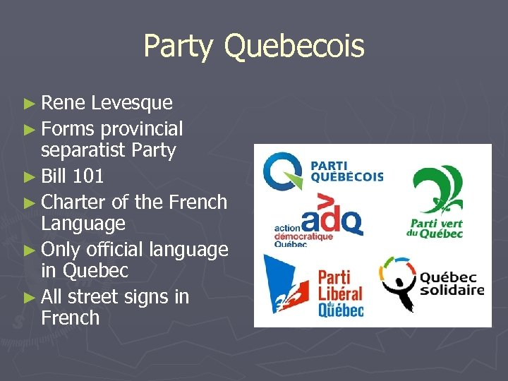Party Quebecois ► Rene Levesque ► Forms provincial separatist Party ► Bill 101 ►