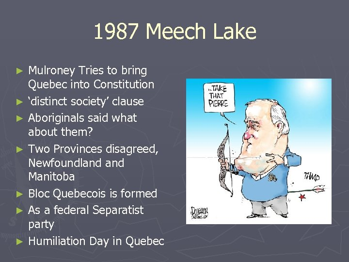 1987 Meech Lake Mulroney Tries to bring Quebec into Constitution ► 'distinct society' clause