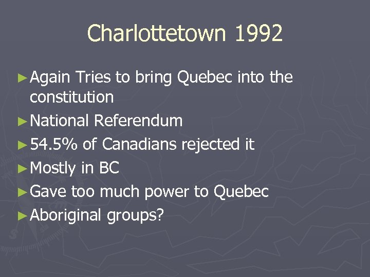 Charlottetown 1992 ► Again Tries to bring Quebec into the constitution ► National Referendum