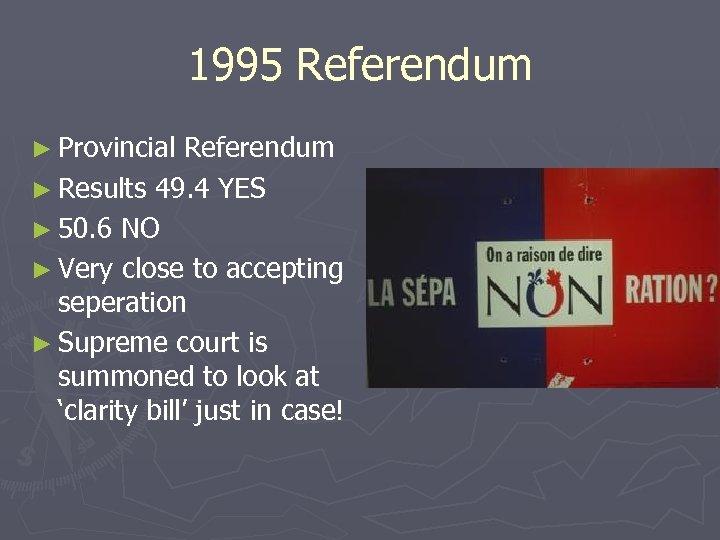 1995 Referendum ► Provincial Referendum ► Results 49. 4 YES ► 50. 6 NO