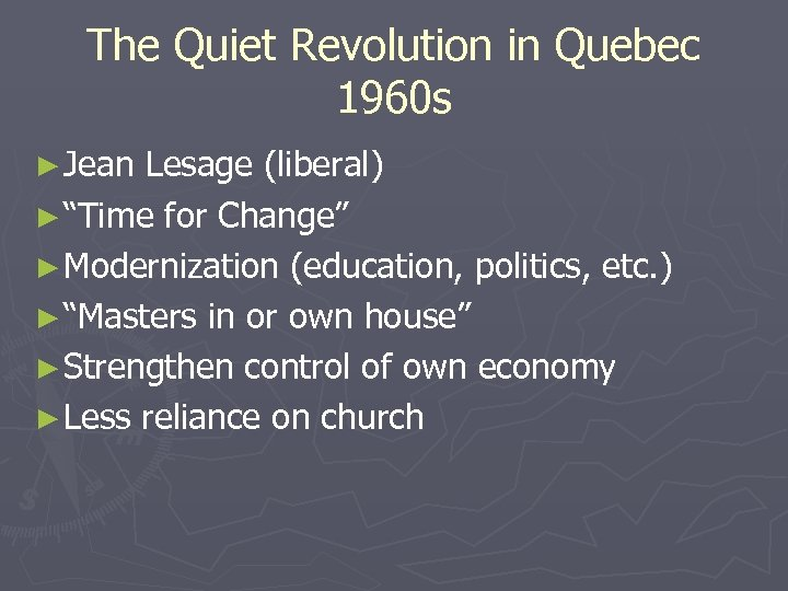 "The Quiet Revolution in Quebec 1960 s ► Jean Lesage (liberal) ► ""Time for"