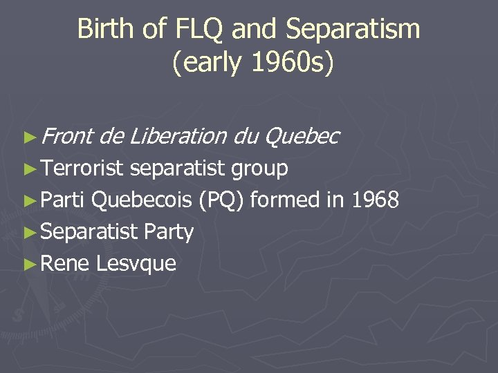 Birth of FLQ and Separatism (early 1960 s) ► Front de Liberation du Quebec