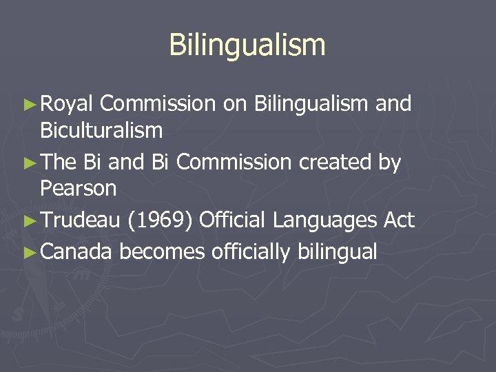Bilingualism ► Royal Commission on Bilingualism and Biculturalism ► The Bi and Bi Commission