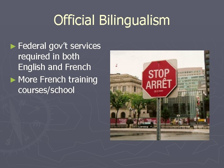 Official Bilingualism ► Federal gov't services required in both English and French ► More
