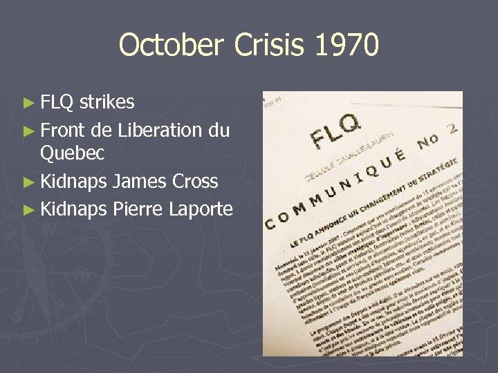 October Crisis 1970 ► FLQ strikes ► Front de Liberation du Quebec ► Kidnaps
