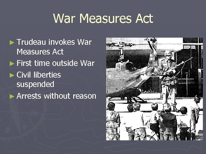 War Measures Act ► Trudeau invokes War Measures Act ► First time outside War