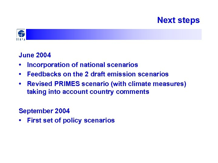 Next steps June 2004 • Incorporation of national scenarios • Feedbacks on the 2
