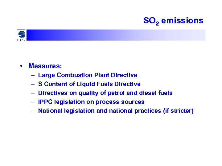 SO 2 emissions • Measures: – – – Large Combustion Plant Directive S Content