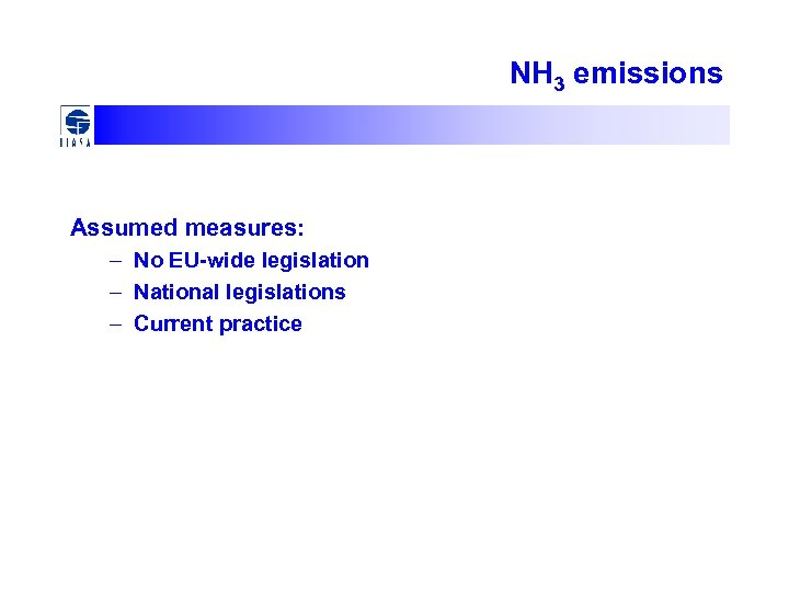 NH 3 emissions Assumed measures: – No EU-wide legislation – National legislations – Current