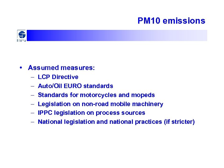 PM 10 emissions • Assumed measures: – – – LCP Directive Auto/Oil EURO standards