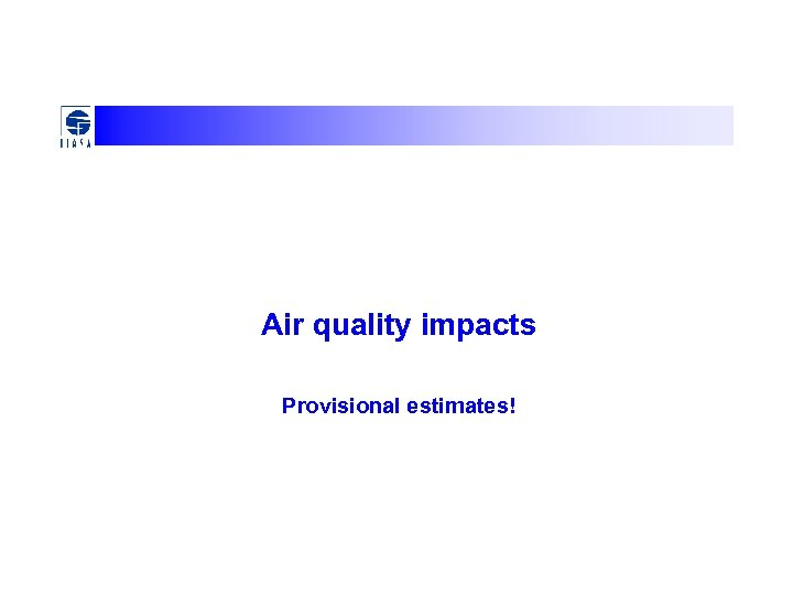 Air quality impacts Provisional estimates!