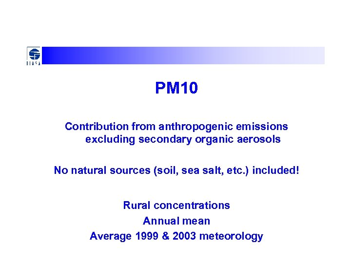 PM 10 Contribution from anthropogenic emissions excluding secondary organic aerosols No natural sources (soil,