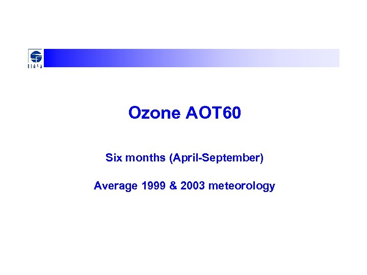 Ozone AOT 60 Six months (April-September) Average 1999 & 2003 meteorology
