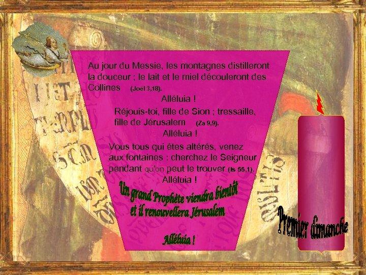 Au jour du Messie, les montagnes distilleront la douceur ; le lait et le