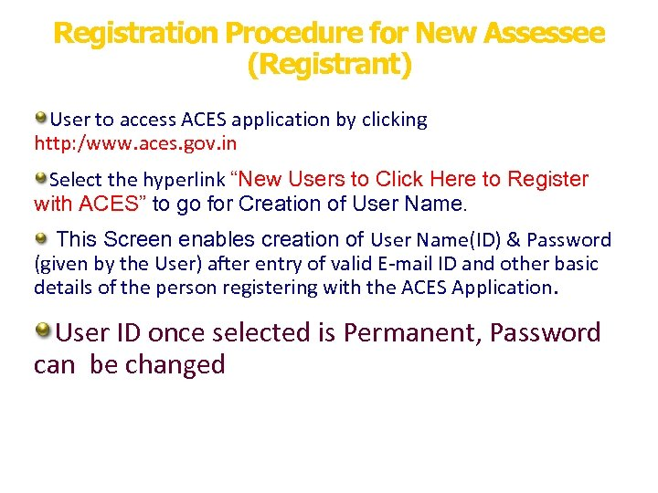 Registration Procedure for New Assessee (Registrant) User to access ACES application by clicking http:
