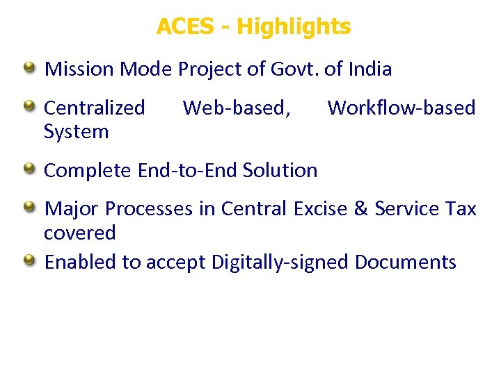 ACES - Highlights Mission Mode Project of Govt. of India Centralized System Web-based, Workflow-based