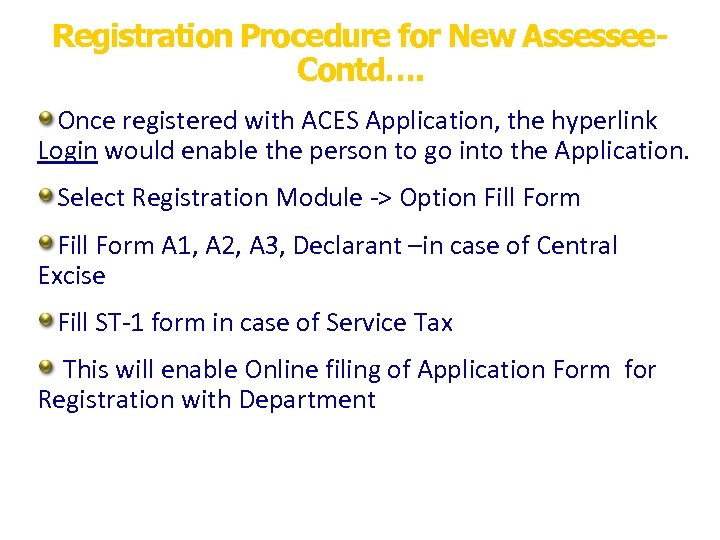 Registration Procedure for New Assessee. Contd…. Once registered with ACES Application, the hyperlink Login
