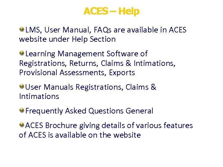 ACES – Help LMS, User Manual, FAQs are available in ACES website under Help