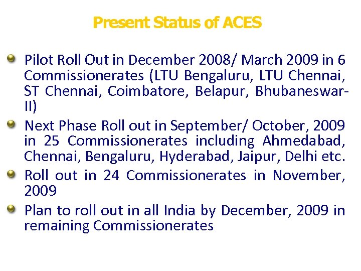 Present Status of ACES Pilot Roll Out in December 2008/ March 2009 in 6