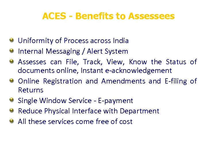ACES - Benefits to Assessees Uniformity of Process across India Internal Messaging / Alert