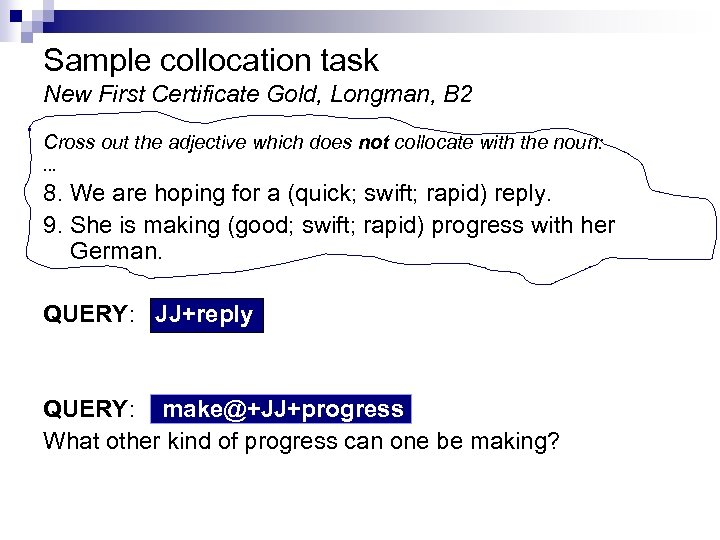 Sample collocation task New First Certificate Gold, Longman, B 2 Cross out the adjective