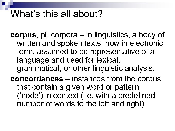 What's this all about? corpus, pl. corpora – in linguistics, a body of written