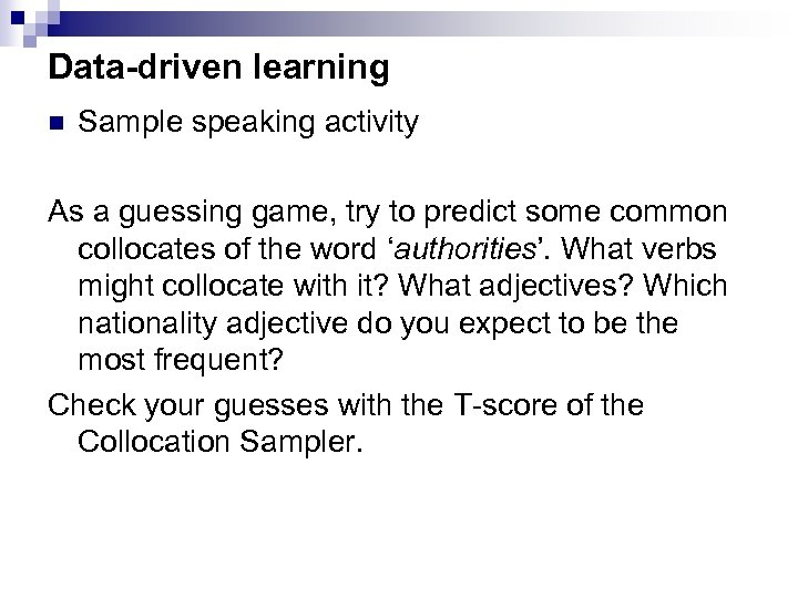 Data-driven learning n Sample speaking activity As a guessing game, try to predict some