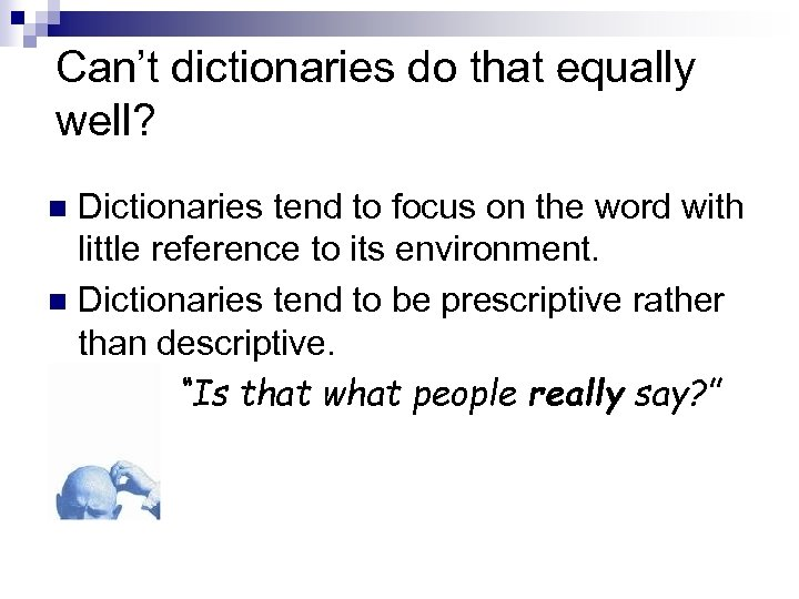 Can't dictionaries do that equally well? Dictionaries tend to focus on the word with