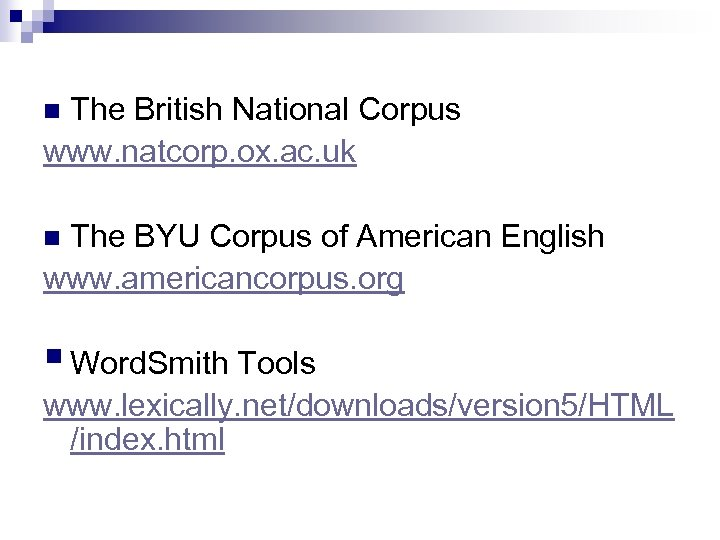 The British National Corpus www. natcorp. ox. ac. uk n The BYU Corpus of