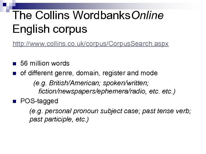 The Collins Wordbanks. Online English corpus http: //www. collins. co. uk/corpus/Corpus. Search. aspx n