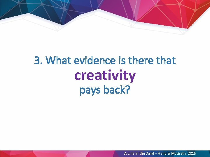 3. What evidence is there that creativity pays back? A Line in the Sand