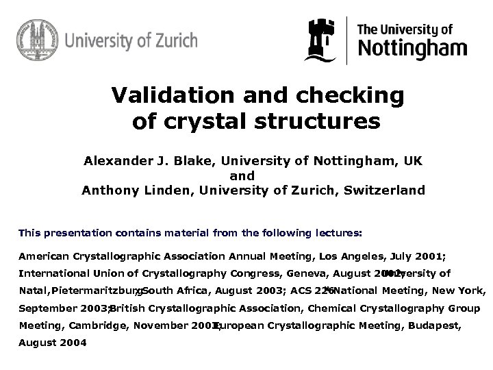 Validation and checking of crystal structures Alexander J. Blake, University of Nottingham, UK and