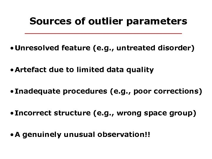 Sources of outlier parameters • Unresolved feature (e. g. , untreated disorder) • Artefact