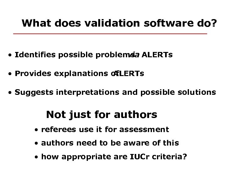 What does validation software do? • Identifies possible problems ALERTs via • Provides explanations