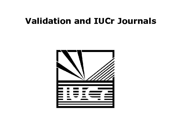 Validation and IUCr Journals