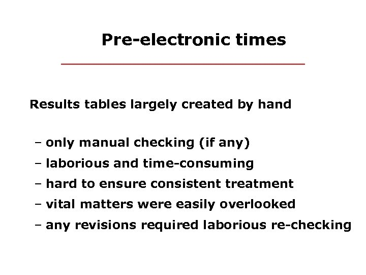 Pre-electronic times Results tables largely created by hand – only manual checking (if any)
